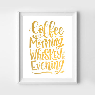 Coffee in the Morning Whiskey in the Evening Gold Foil Art Print