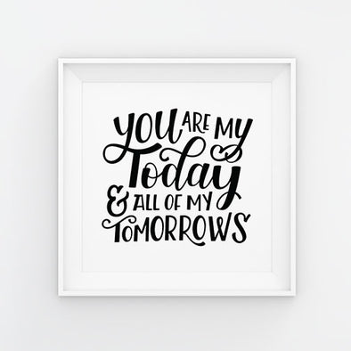 You Are My Today & All Of My Tomorrows Hand Lettered Art Print