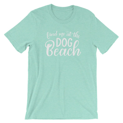 Find Me at the Dog Beach Shirt