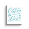 Call Me Crazy or Call Me in Love Canvas
