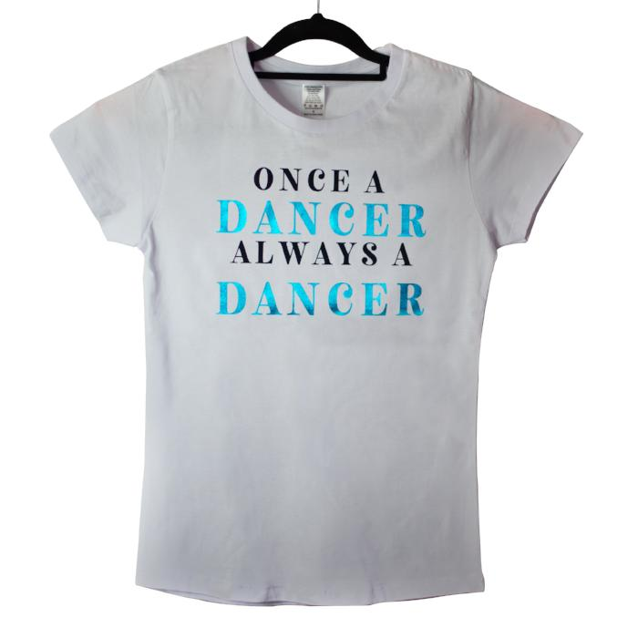 Dancemum T-shirt Once A Dancer Always A Dancer sold by Star Performance Co.