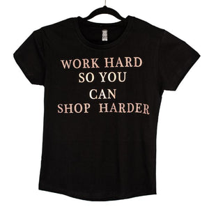 Hard So You Can Shop Harder sold by star performance co
