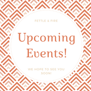 Fettle & Fire Spring Events!