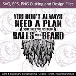 Sometimes You Just Need Balls And A Beard | SVG , EPS , PNG Cutting and Design Files , Instant Download , Tshirts , Decals