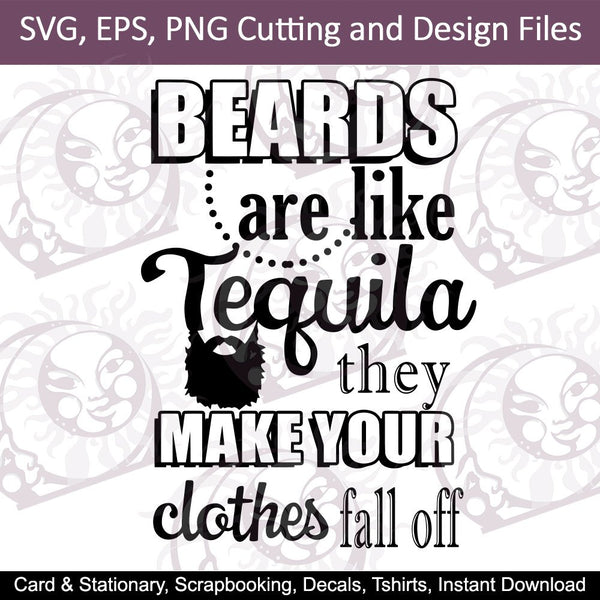 Beards Are Like Tequila SVG , EPS , PNG Cutting and Design Files , Instant Download , Tshirts , Decals