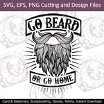 Go Beard Or Go Home SVG , EPS , PNG Cutting and Design Files , Instant Download , Tshirts , Decals