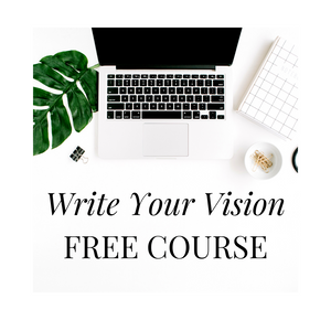 "FREE ""Write Your Vision"" Email Course"