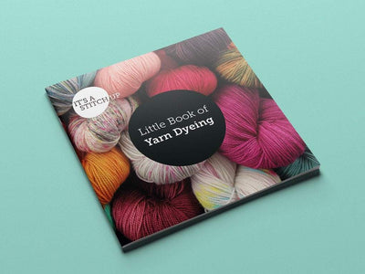 Little Book of Yarn Dyeing (Second Edition) It's A Stitch Up Other Stuff