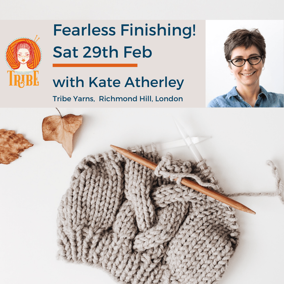 Sat 29th Feb: Fearless Finishing with Kate Atherley tribeyarns Event