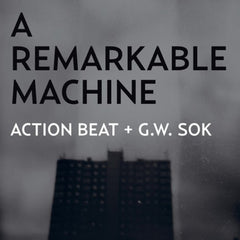 "Action Beat + G.W. Sok : ""A Remarkable Machine"" 2x10"""