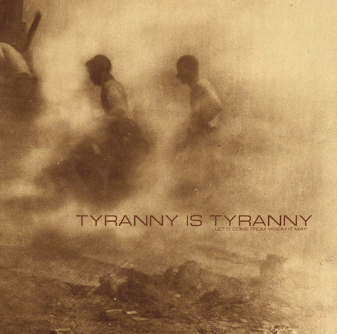 "Tyranny Is Tyranny : ""Let It Come From Whom It May"" Lp"