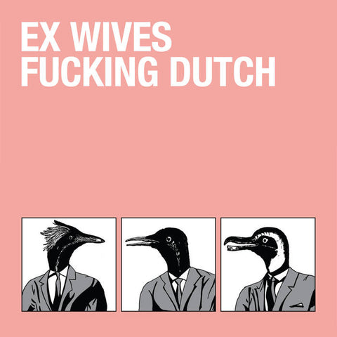 "Ex Wives : ""Fucking Dutch"" 7"""