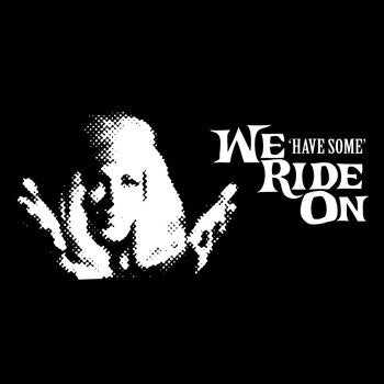 "We Ride On : ""Have Some"" 10"""