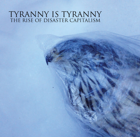 "Tyranny Is Tyranny : ""The Rise Of Disaster Capitalism"" Lp"