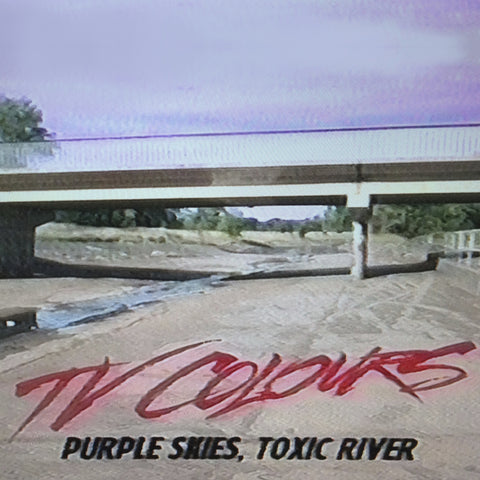 "TV Colours : ""Purple Skies, Toxic River"" Lp"