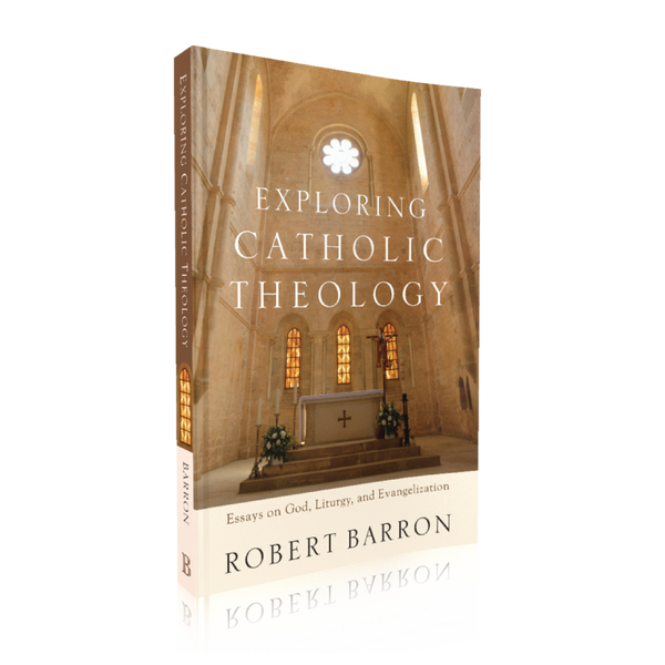 Exploring Catholic Theology: Essays on God, Liturgy, and Evangelization