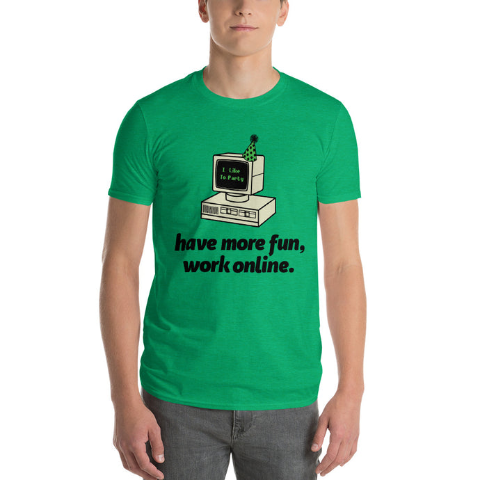 Have More Fun, Work Online Tee