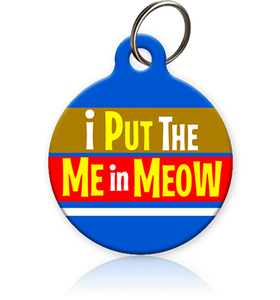 I put the Me in Meow - Cat ID Tag