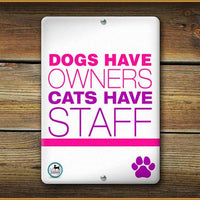 Dog's Have Owners Cats Have Staff Pet Sign