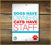 Dog's Have Owners Cats Have Staff Pet Sign - Aw Paws