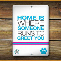 Home is where someone runs to greet you PET SIGN - Aw Paws