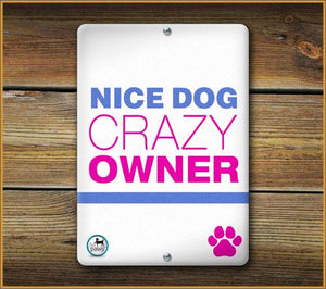 Nice Dog Crazy Owner PET SIGN - Aw Paws