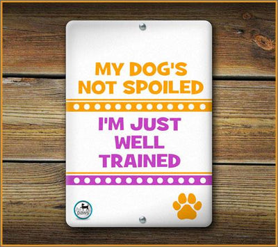 MY DOG'S NOT SPOILED I'M JUST WELL TRAINED PET SIGN - Aw Paws