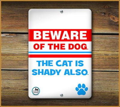 Beware of the DOG the CAT is shady also SIGN