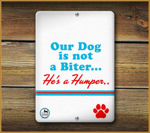 OUR DOG IS NOT A BITER HE'S A HUMPER PET SIGN - Aw Paws