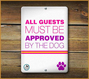 ALL GUESTS MUST BE APPROVED BY THE DOG SIGN