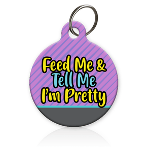 Feed Me and Tell Me I'm Pretty Pet ID Tag - Aw Paws