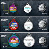 I Let The Dogs Out - Pet ID Tag