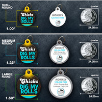 Chicks Dig My Rolls Pet ID Tag