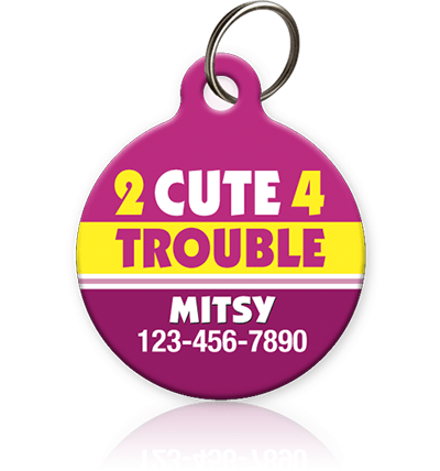 2 Cute 4 Trouble - Pet ID Tag
