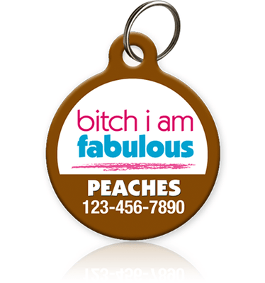 Bitch I Am Fabulous - Pet ID Tag