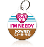 love me i'm needy pet id tag