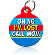 Oh No I'm Lost Call MOM Pet ID Tag