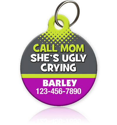 CALL MOM SHE'S UGLY CRYING Pet ID Tag