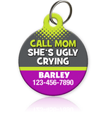 CALL MOM SHE'S UGLY CRYING - Pet ID Tag