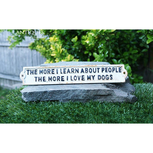 The More I Learn About People The More Love My Dogs Sign Cast Iron Vintage Style Memorabilia Canine Warning Animal Lover