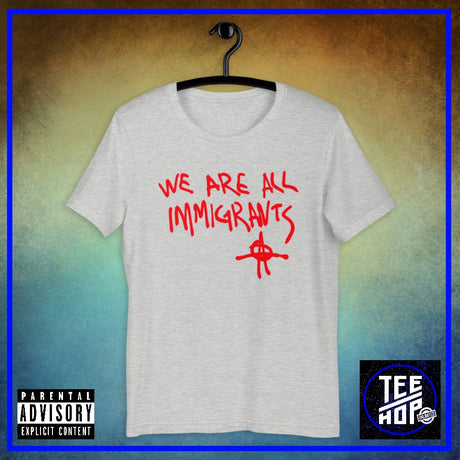 We Are All Immigrants (Multiple Colours)