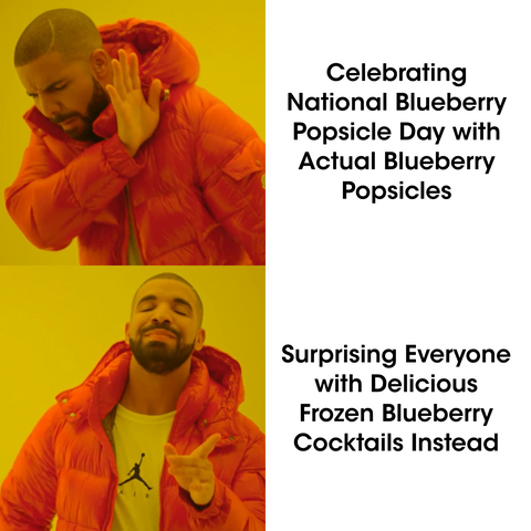 Drake meme definitively calling the argument of Blueberry Popsicles versus Frozen Blueberry Cocktails in favor of Frozen Blueberry Cocktails