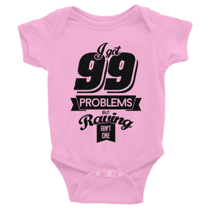99 problems but raving ain't one Infant Bodysuit