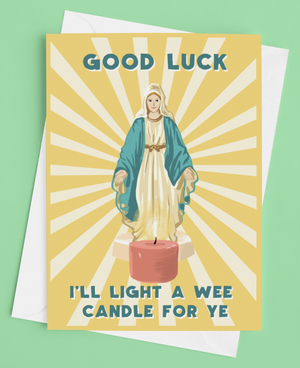 Good Luck! I'll light a wee candle for ye Greetings Card.