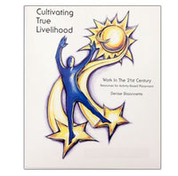 Cultivating True Livelihood:  Work in the 21st Century: The Complete Library