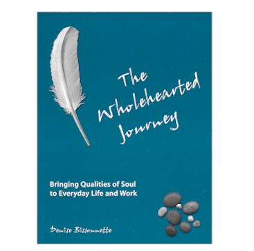 The Wholehearted Journey: Bringing Qualities of Soul To Everyday Life and Work