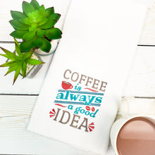 Coffee is Always A Good Idea Kitchen Towel