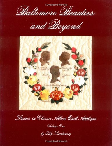 Baltimore Beauties and Beyond: Studies in Classic Album Quilt Applique Volume One