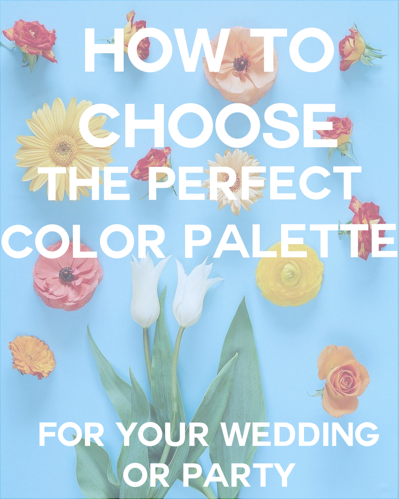 How To Choose The Perfect Color Palette For Your Wedding or Party