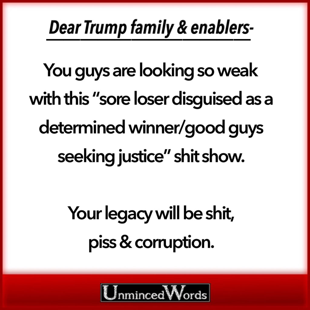 Dear Trump family & enablers-